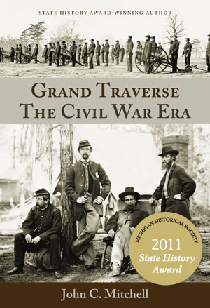 2011 State History Award winner, Grand Traverse: The Civil War Era""