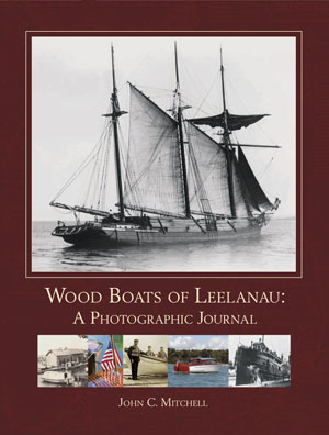 Wood Boats of Leelanau: A Photographic Journal by John C. Mitchell